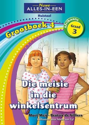 Picture of Nuwe alles-in-een: Die meisie in die winkelsentrum : Grootboek 4 : Graad 3 : Huistaal