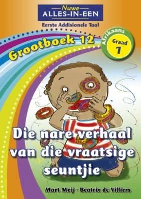 Picture of Alles-in-een: Die nare verhaal van die vraatsige seuntjie : Grootboek 11 : Graad 11 : Eerste addisionele taal