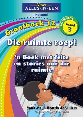 Picture of Nuwe alles-in-een: Die ruimte roep: 'n Boek met feite en stories oor die ruimte : Grootboek 12 : Graad 3 : Huistaal