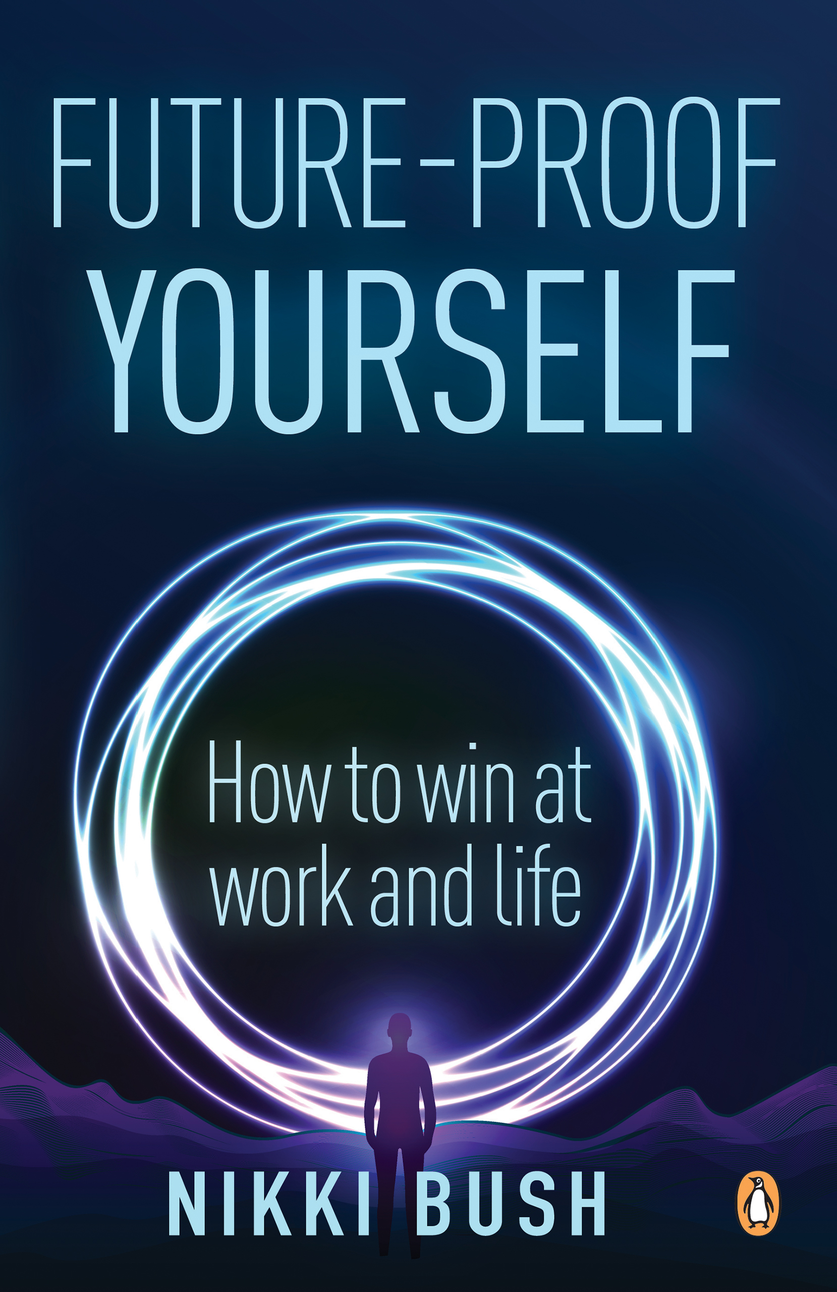 Future-Proof Yourself : How to Win at Work and Life