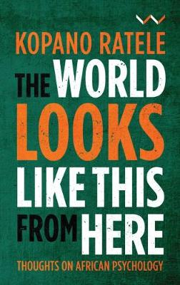 Picture of The World Looks Like This From Here : Thoughts on African Psychology