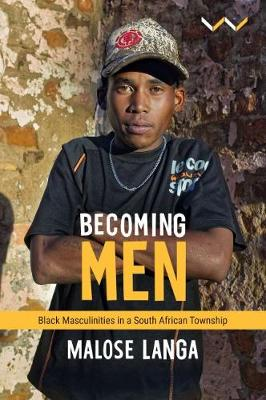 Picture of Becoming Men : Black masculinities in a South African township