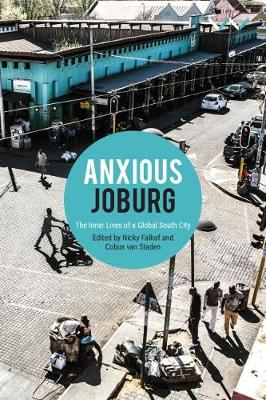 Anxious Joburg : The inner lives of a global South city