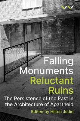 Falling Monuments, Reluctant Ruins : The persistence of the past in the architecture of apartheid