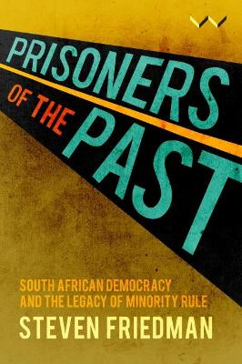 Prisoners of the Past : South African democracy and the legacy of minority rule