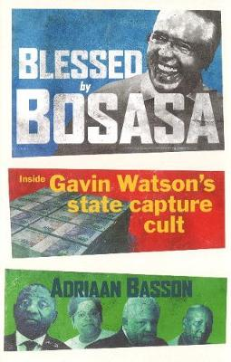 Picture of Blessed by Bosasa : A Journey into the Heart of a State Capture Cult