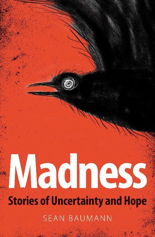 Madness : Stories of Uncertainty and Hope