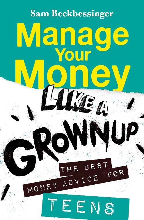Manage Your Money Like a Grownup : The Best Money Advice for Teens