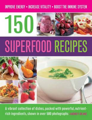Picture of 150 Superfood recipes : A Vibrant Collection of Dishes, Packed with Powerful, Nutrient-rich Ingredients, Shown in Over 500 Photographs