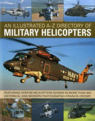 Picture of An Illustrated A-Z Directory of Military Helicopters: Featuring Over 80 Helicopters Shown in More Than 300 Historical and Modern Photographs
