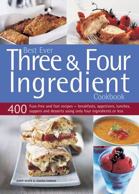 Picture of Best Ever Three & Four Ingredient Cookbook: 400 Fuss-Free and Fast Recipes - Breakfasts, Appetizers, Lunches, Suppers and Desserts Using Only Four Ingredients or Less