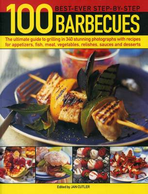 Picture of 100 Best-Ever Step-by-Step Barbecues: The Ultimate Guide to Grilling in 340 Stunning Photographs with Recipes for Appetizers, Fish, Meat, Vegetables, Relishes, Sauces and Desserts