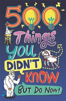Picture of 500 Things You Didn't Know : ... But Do Now!