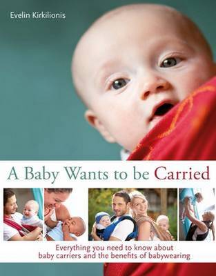 Picture of A A Baby Wants to be Carried : Everything you need to know about baby carriers and the benefits of babywearing