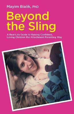Picture of Beyond the Sling : A Real-Life Guide to Raising Confident, Loving Children the Attachment Parenting Way