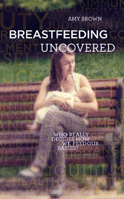 Picture of Breastfeeding Uncovered : Who really decides how we feed our babies?