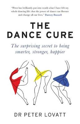 Picture of The Dance Cure : The surprising secret to being smarter, stronger, happier
