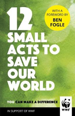 Picture of 12 Small Acts to Save Our World : Simple, Everyday Ways You Can Make a Difference