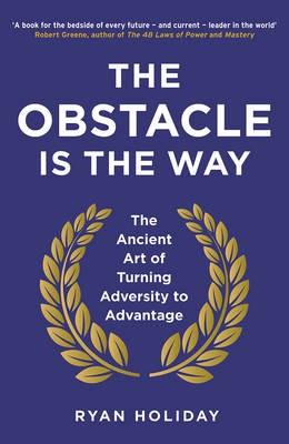 Picture of The Obstacle is the Way : The Ancient Art of Turning Adversity to Advantage