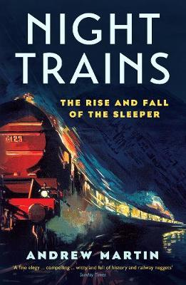 Picture of Night Trains : The Rise and Fall of the Sleeper