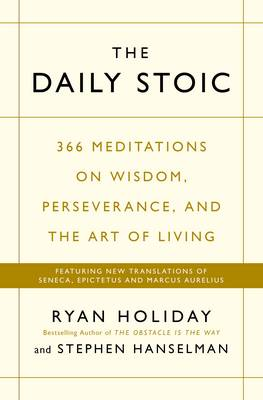 Picture of The Daily Stoic : 366 Meditations on Wisdom, Perseverance, and the Art of Living:  Featuring new translations of Seneca, Epictetus, and Marcus Aurelius