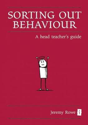 Sorting Out Behaviour : A Head Teacher's Guide