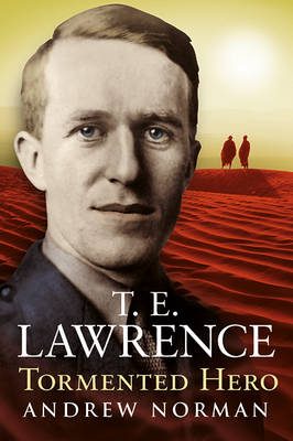 T.E.Lawrence - Tormented Hero