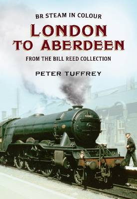 British Steam in Colour : London to Aberdeen from the Bill Reed Collection