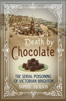 Picture of Death by Chocolate : The Serial Poisoning of Victorian Brighton