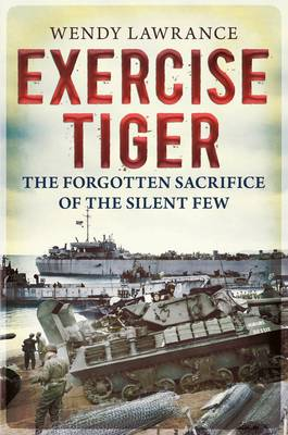 Exercise Tiger : The Forgotten Sacrifice of the Silent Few