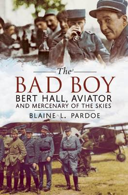 Picture of Bad Boy : Bert Hall, Aviator and Mercenary of the Skies