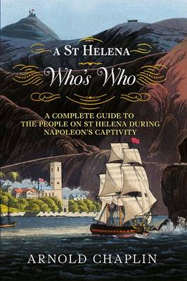 Picture of A St Helena Who's Who : A Complete Guide to the People on St Helena During Napoleon's Captivity