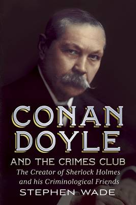 Picture of Conan Doyle and the Crimes Club : The Creator of Sherlock Holmes and His Criminological Friends