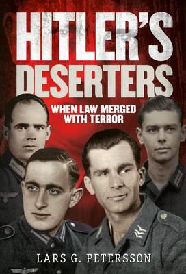 Hitler's Deserters : When War Merged with Terror