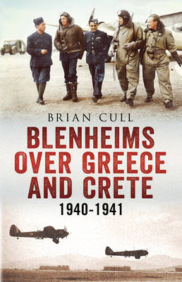 Blenheims Over Greece and Crete : RAF and Greek Blenheims in Action 1940-1941