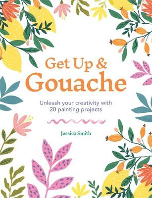 Picture of Get Up & Gouache : Unleash your creativity with 20 painting projects