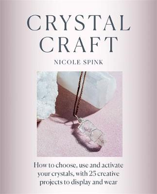 Crystal Craft : How to choose, use and activate your crystals with 25 creative projects