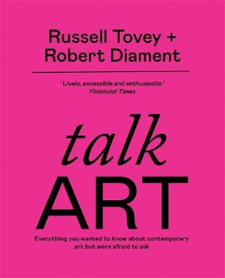 Talk Art : Everything you wanted to know about contemporary art but were afraid to ask