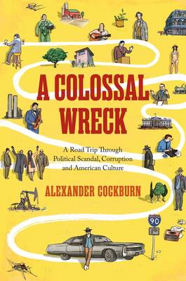 Picture of A Colossal Wreck : A Road Trip Through Political Scandal, Corruption, and American Culture