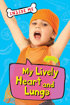Inside Me: My Lively Heart and Lungs (QED Readers)