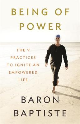 Being of Power : The 9 Practices to Ignite an Empowered Life