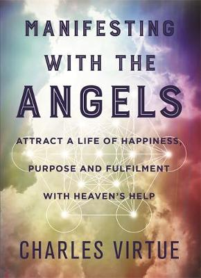 Picture of Manifesting with the Angels : Attract a Life of Happiness, Purpose and Fulfilment with Heaven's Help