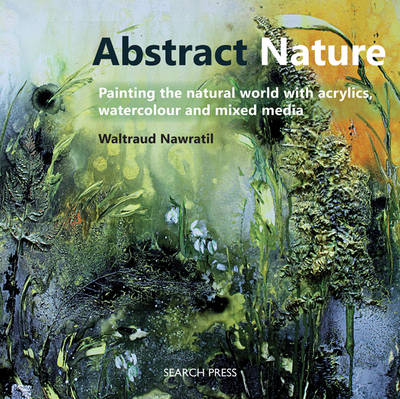 Picture of Abstract Nature : Painting the Natural World with Acrylics, Watercolour and Mixed Media