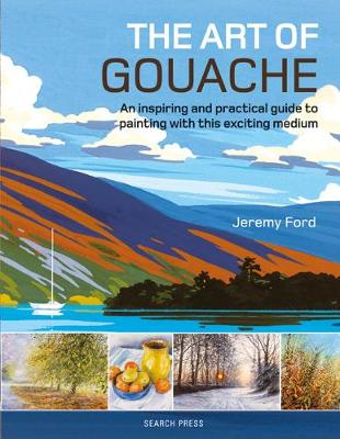 Picture of The Art of Gouache : An Inspiring and Practical Guide to Painting with This Exciting Medium