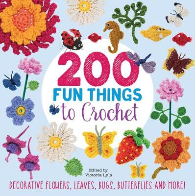 Picture of 200 Fun Things to Crochet : Decorative Flowers, Leaves, Bugs, Butterflies and More!