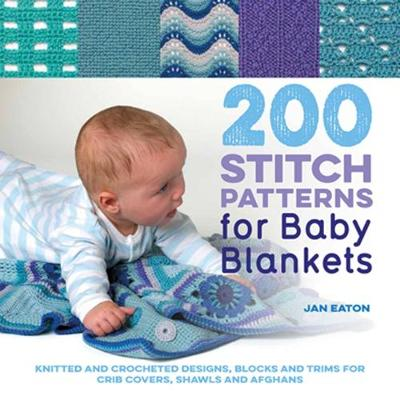 Picture of 200 Stitch Patterns for Baby Blankets : Knitted and Crocheted Designs, Blocks and Trims for Crib Covers, Shawls and Afghans