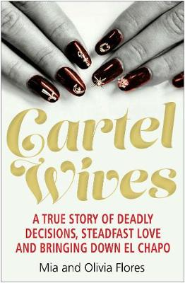 Picture of Cartel Wives : How an Extraordinary Family Brought Down El Chapo and the Sinaloa Drug Cartel