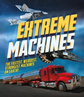 Picture of Extreme Machines : The fastest, weirdest, strongest machines on Earth!