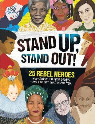 Stand Up, Stand Out! : 25 rebel heroes who stood up for what they believe