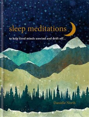 Sleep Meditations : to help tired minds unwind and drift off...